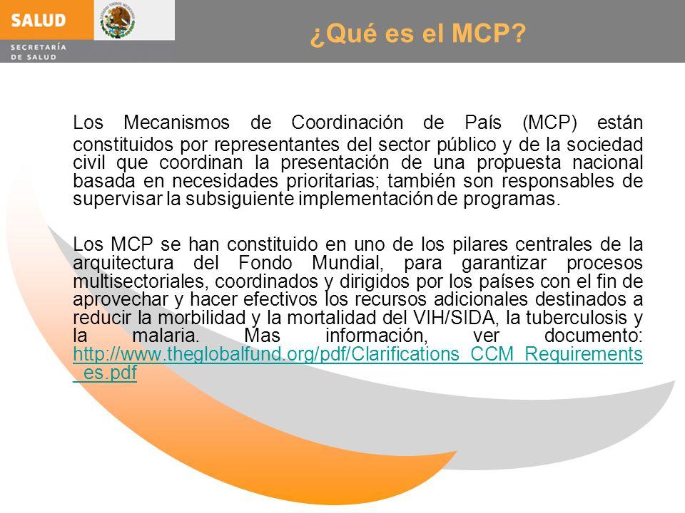 ¿Qué es el MCP? Los Mecanismos de Coordinación de País (MCP) están constituidos por representantes del sector público y de la sociedad civil que coord