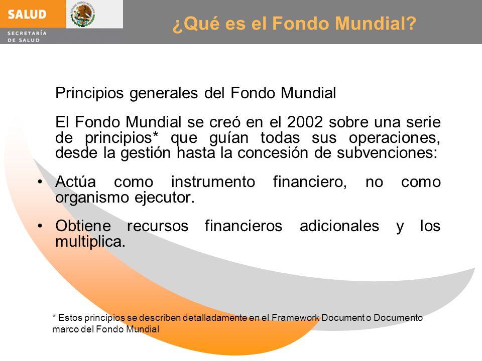 ¿Qué es el Fondo Mundial? Principios generales del Fondo Mundial El Fondo Mundial se creó en el 2002 sobre una serie de principios* que guían todas su
