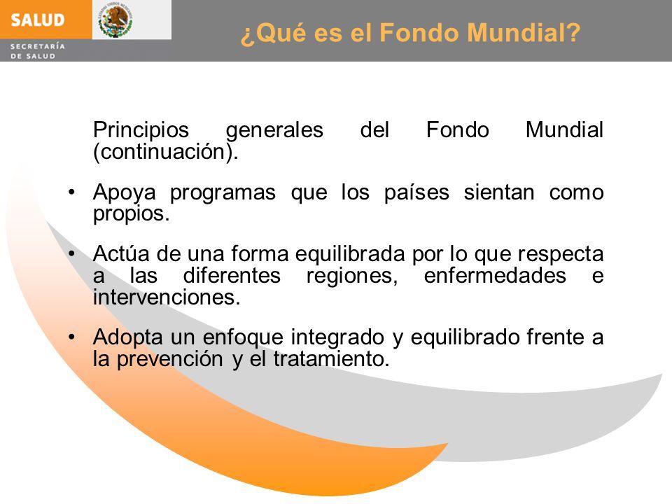 ¿Qué es el Fondo Mundial? Principios generales del Fondo Mundial (continuación). Apoya programas que los países sientan como propios. Actúa de una for