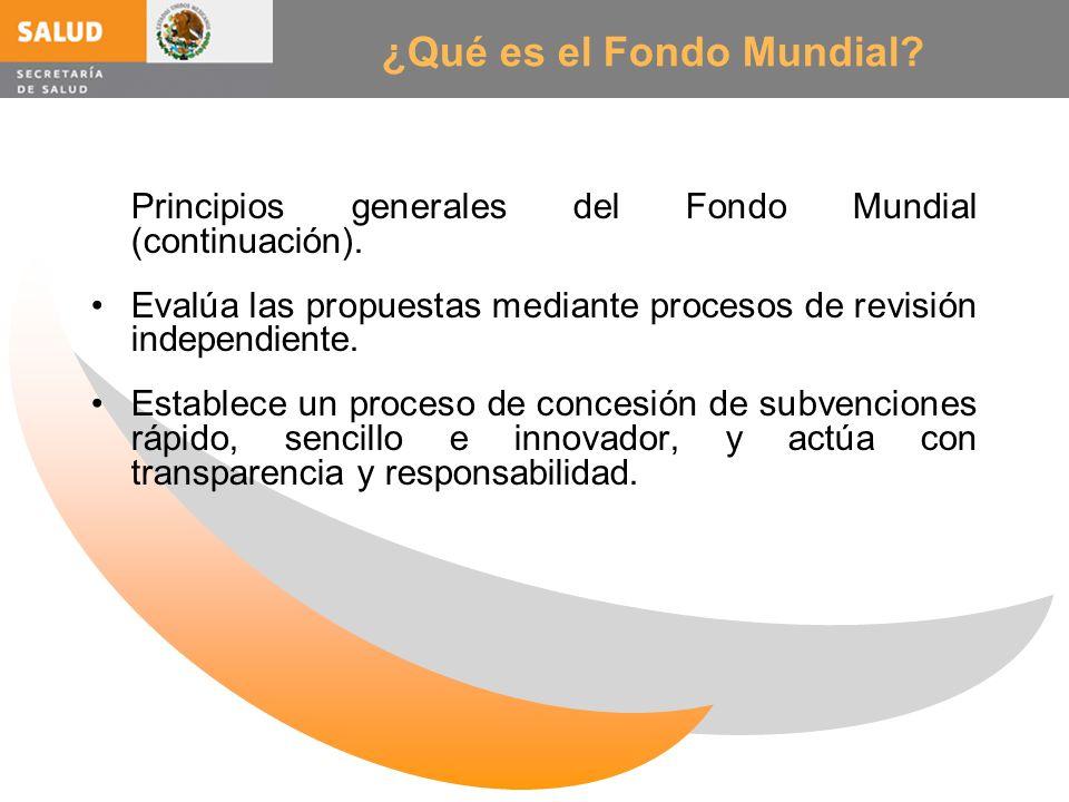 ¿Qué es el Fondo Mundial? Principios generales del Fondo Mundial (continuación). Evalúa las propuestas mediante procesos de revisión independiente. Es