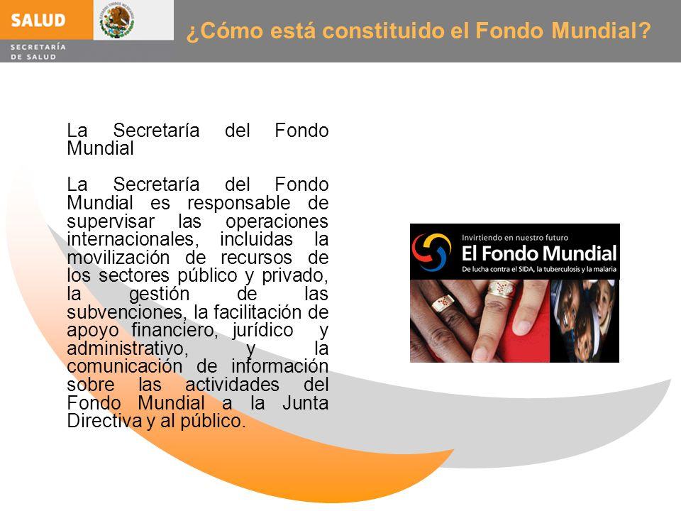 ¿Cómo está constituido el Fondo Mundial? La Secretaría del Fondo Mundial La Secretaría del Fondo Mundial es responsable de supervisar las operaciones