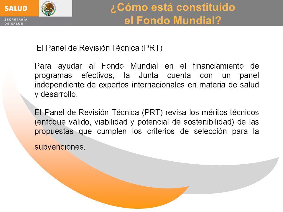 ¿Cómo está constituido el Fondo Mundial? El Panel de Revisión Técnica (PRT) Para ayudar al Fondo Mundial en el financiamiento de programas efectivos,
