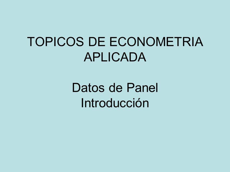 TOPICOS DE ECONOMETRIA APLICADA Datos de Panel Introducción