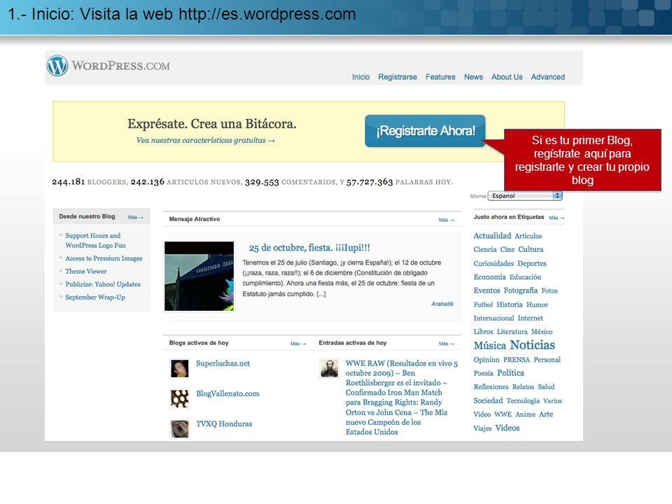 1.- Inicio: Visita la web http://es.wordpress.com Si es tu primer Blog, regístrate aquí para registrarte y crear tu propio blog