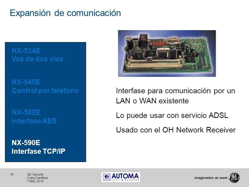 19 GE Security Craig Carstens 7 May 2014 Expansión de comunicación NX-534E Voz de dos vías NX-540E Control por teléfono NX-582E Interfase AES NX-590E