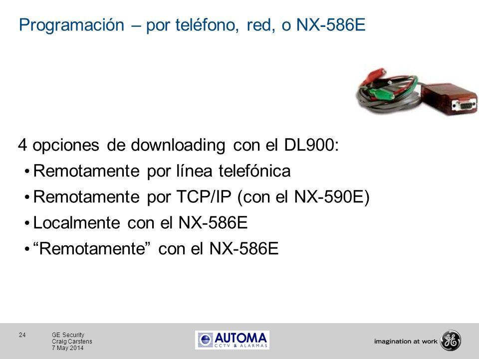 24 GE Security Craig Carstens 7 May 2014 Programación – por teléfono, red, o NX-586E 4 opciones de downloading con el DL900: Remotamente por línea tel