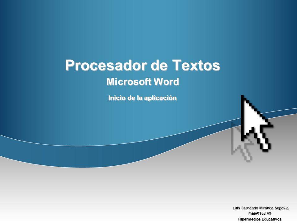 Luis Fernando Miranda Segovia maie0108-v9 Hipermedios Educativos Procesador de Textos Microsoft Word Inicio de la aplicación