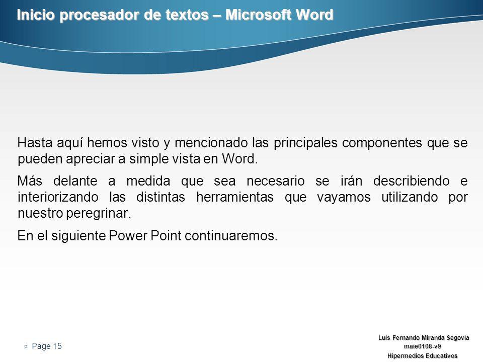 Luis Fernando Miranda Segovia maie0108-v9 Hipermedios Educativos Page 15 Inicio procesador de textos – Microsoft Word Hasta aquí hemos visto y mencion