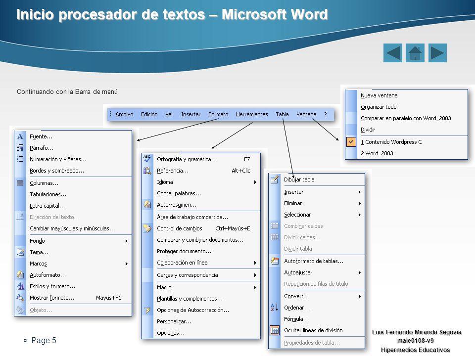 Luis Fernando Miranda Segovia maie0108-v9 Hipermedios Educativos Page 5 Inicio procesador de textos – Microsoft Word Continuando con la Barra de menú