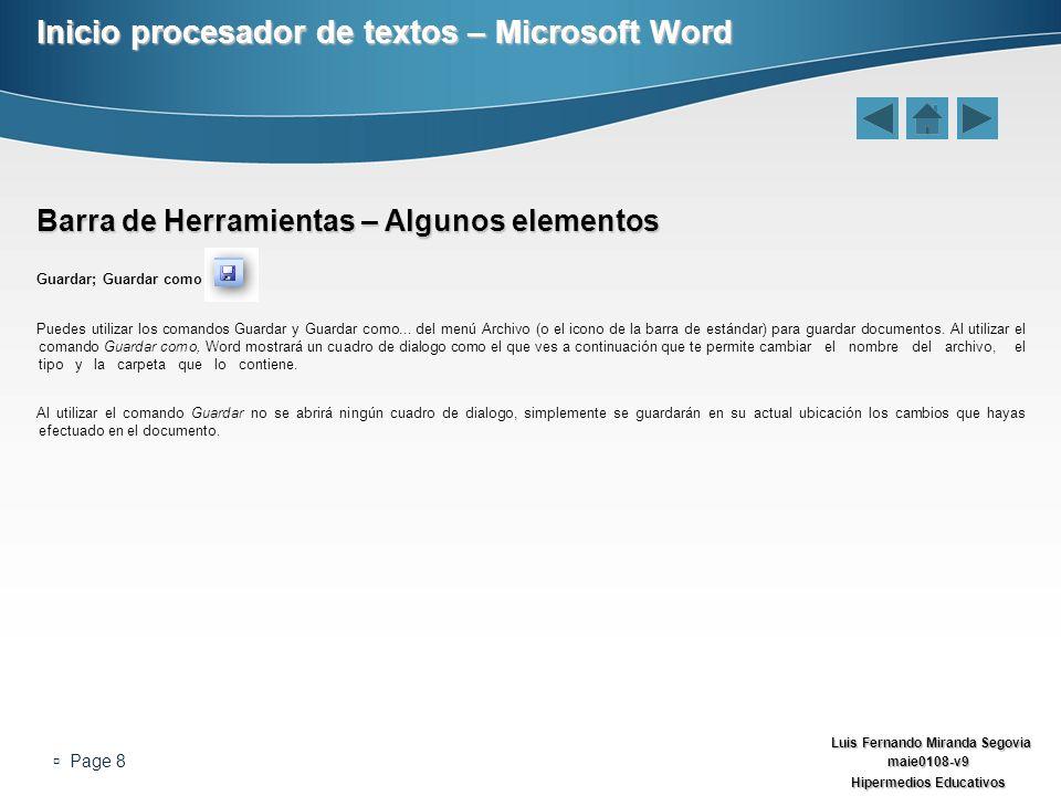 Luis Fernando Miranda Segovia maie0108-v9 Hipermedios Educativos Page 8 Inicio procesador de textos – Microsoft Word Barra de Herramientas – Algunos e