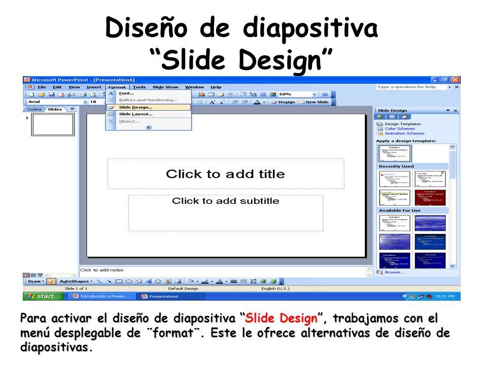 Diseño de diapositiva Slide Design Para activar el diseño de diapositiva Slide Design, trabajamos con el menú desplegable de ¨format¨. Este le ofrece