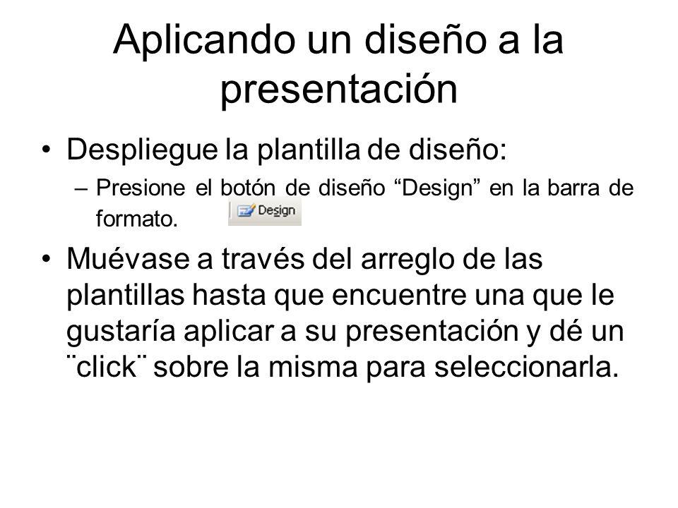 Aplicando un diseño a la presentación Despliegue la plantilla de diseño: –Presione el botón de diseño Design en la barra de formato. Muévase a través