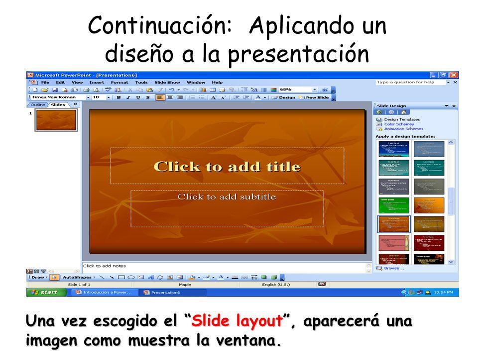 Continuación: Aplicando un diseño a la presentación Una vez escogido el Slide layout, aparecerá una imagen como muestra la ventana.