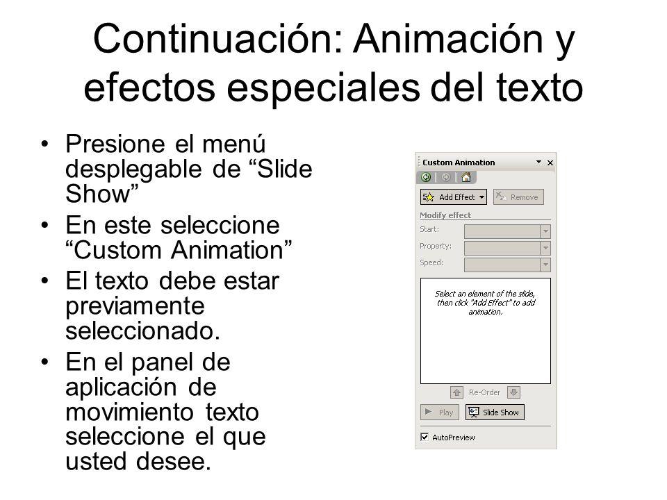 Continuación: Animación y efectos especiales del texto Presione el menú desplegable de Slide Show En este seleccione Custom Animation El texto debe es