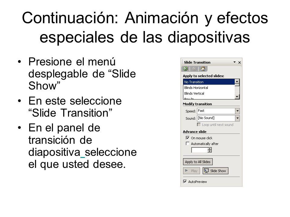 Continuación: Animación y efectos especiales de las diapositivas Presione el menú desplegable de Slide Show En este seleccione Slide Transition En el