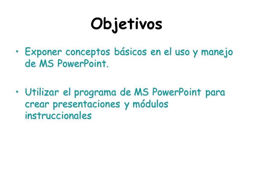 Objetivos Exponer conceptos básicos en el uso y manejo de MS PowerPoint.Exponer conceptos básicos en el uso y manejo de MS PowerPoint. Utilizar el pro