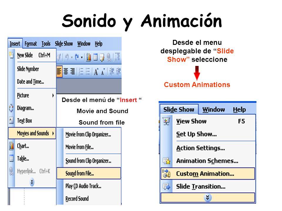 Sonido y Animación Desde el menú de Insert Movie and Sound Sound from file Desde el menu desplegable de Slide Show seleccione Custom Animations