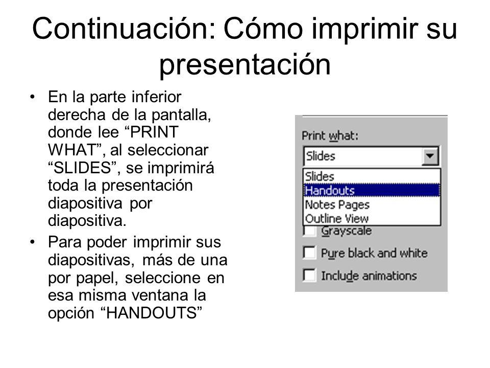 Continuación: Cómo imprimir su presentación En la parte inferior derecha de la pantalla, donde lee PRINT WHAT, al seleccionar SLIDES, se imprimirá tod