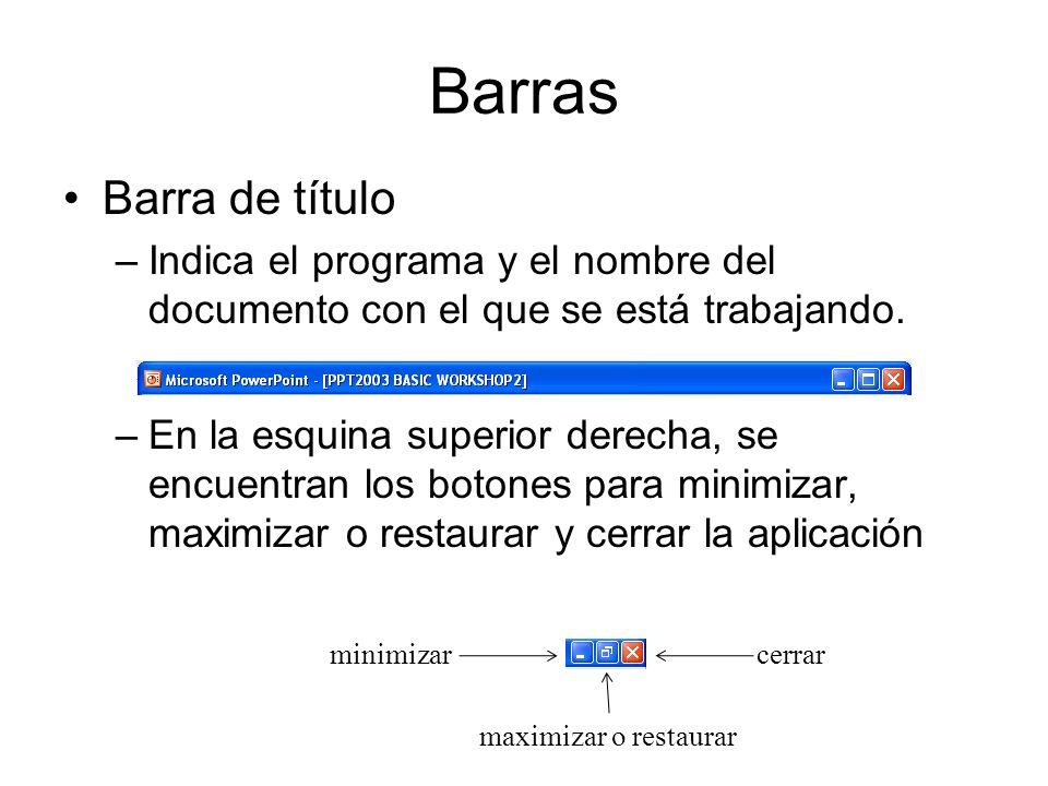 Barras Barra de título –Indica el programa y el nombre del documento con el que se está trabajando. –En la esquina superior derecha, se encuentran los