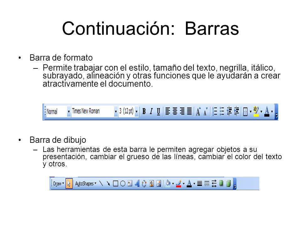 Continuación: Barras Barra de formato –Permite trabajar con el estilo, tamaño del texto, negrilla, itálico, subrayado, alineación y otras funciones qu