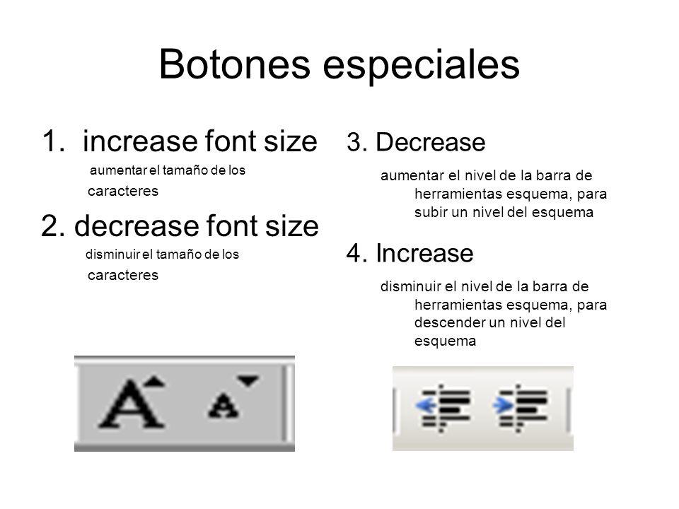 Botones especiales 1. increase font size aumentar el tamaño de los caracteres 2. decrease font size disminuir el tamaño de los caracteres 3. Decrease