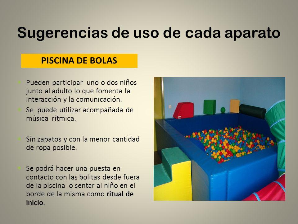 Sugerencias de uso de cada aparato PISCINA DE BOLAS Pueden participar uno o dos niños junto al adulto lo que fomenta la interacción y la comunicación.
