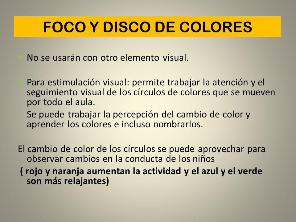 FOCO Y DISCO DE COLORES No se usarán con otro elemento visual. Para estimulación visual: permite trabajar la atención y el seguimiento visual de los c
