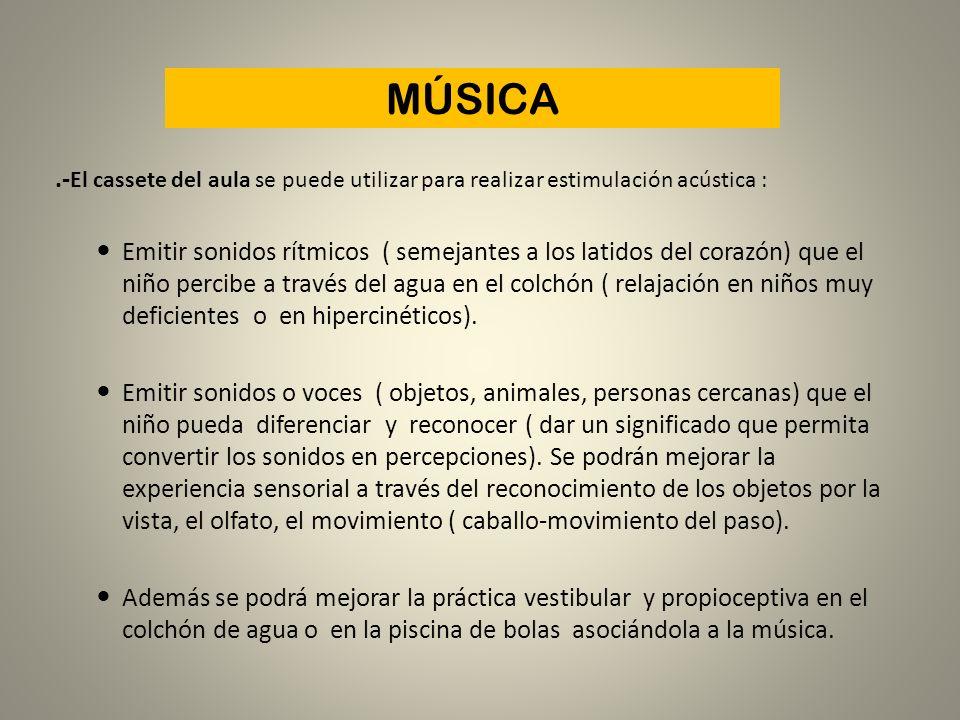 MÚSICA.- El cassete del aula se puede utilizar para realizar estimulación acústica : Emitir sonidos rítmicos ( semejantes a los latidos del corazón) q