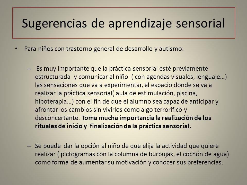 Sugerencias de aprendizaje sensorial Para niños con trastorno general de desarrollo y autismo: – Es muy importante que la práctica sensorial esté prev