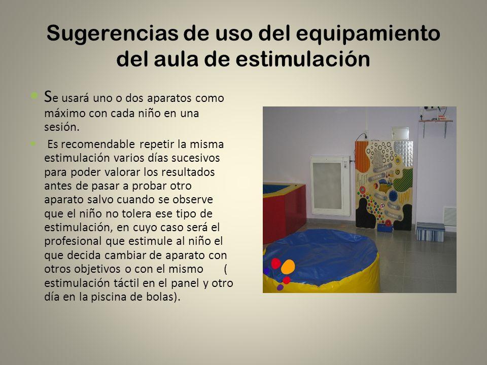 Sugerencias de uso del equipamiento del aula de estimulación S e usará uno o dos aparatos como máximo con cada niño en una sesión. Es recomendable rep