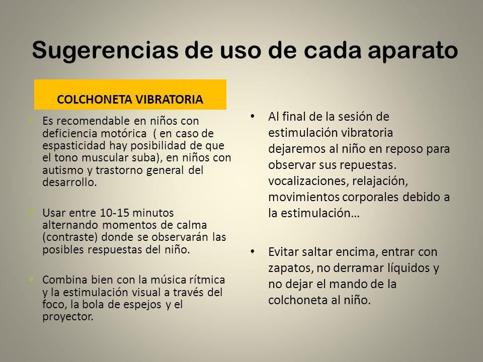 Sugerencias de uso de cada aparato COLCHONETA VIBRATORIA Es recomendable en niños con deficiencia motórica ( en caso de espasticidad hay posibilidad d