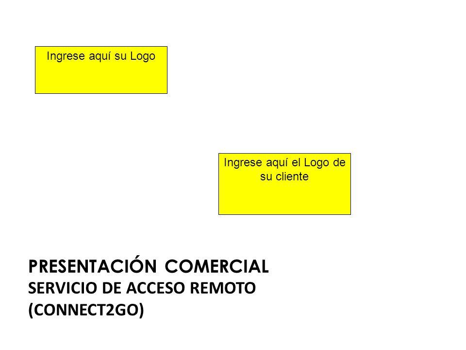 PRESENTACIÓN COMERCIAL SERVICIO DE ACCESO REMOTO (CONNECT2GO) Ingrese aquí su Logo Ingrese aquí el Logo de su cliente