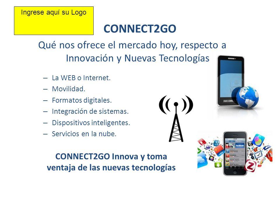 – La WEB o Internet. – Movilidad. – Formatos digitales. – Integración de sistemas. – Dispositivos inteligentes. – Servicios en la nube. CONNECT2GO CON