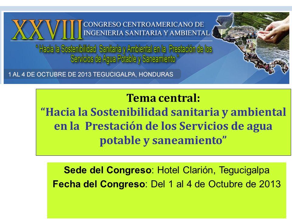 Tema central: Hacia la Sostenibilidad sanitaria y ambiental en la Prestación de los Servicios de agua potable y saneamiento Sede del Congreso: Hotel C