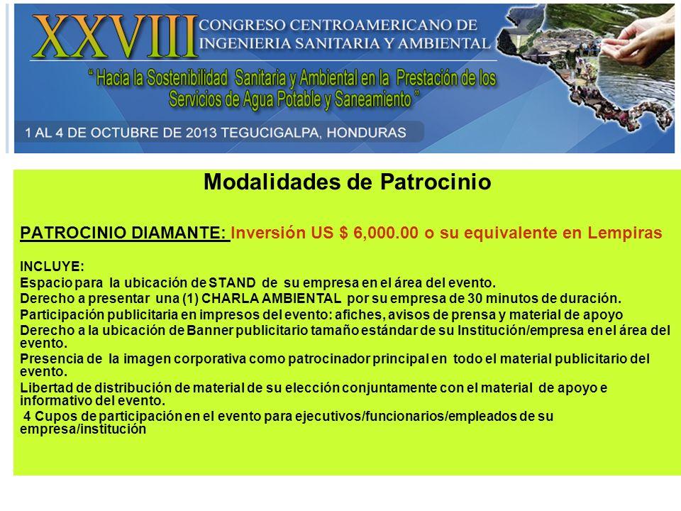 Modalidades de Patrocinio PATROCINIO DIAMANTE: Inversión US $ 6,000.00 o su equivalente en Lempiras INCLUYE: Espacio para la ubicación de STAND de su