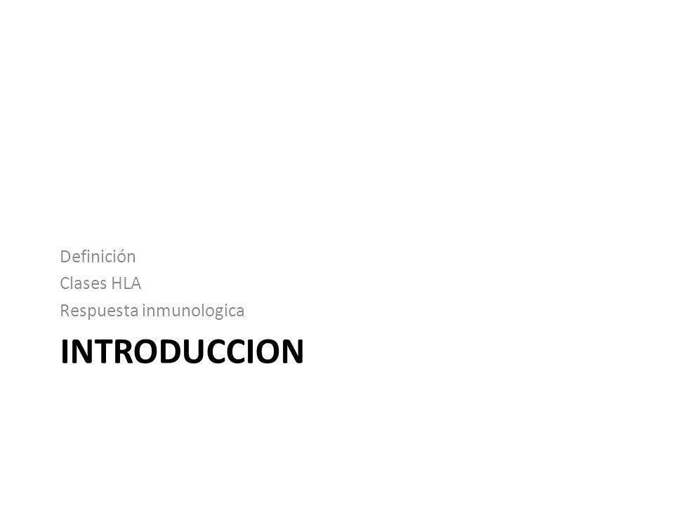 INTRODUCCION Definición Clases HLA Respuesta inmunologica