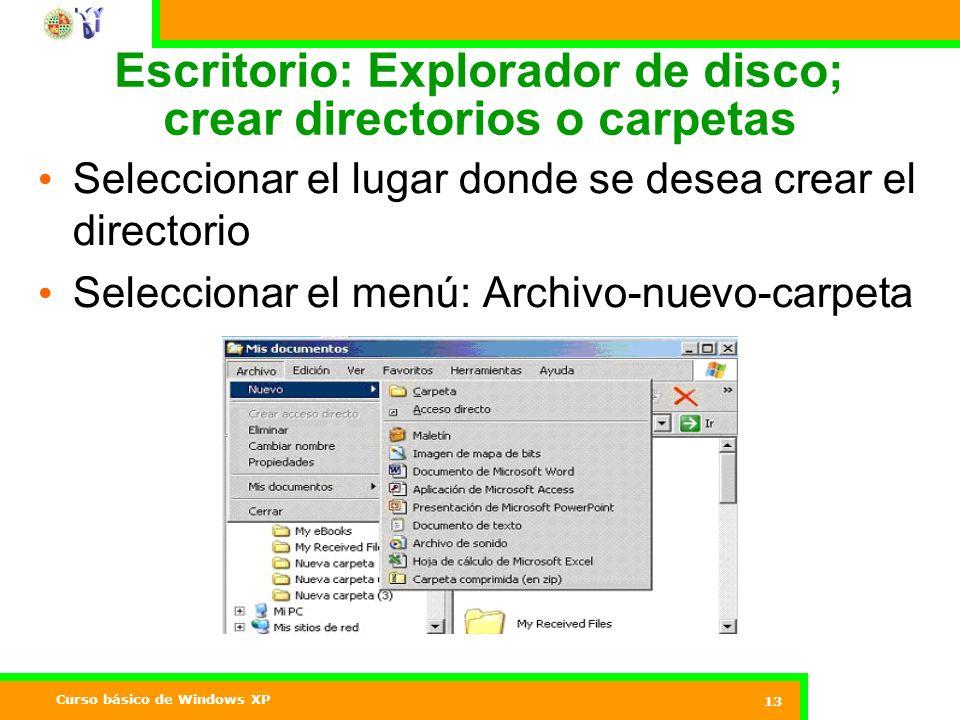 Curso básico de Windows XP 13 Escritorio: Explorador de disco; crear directorios o carpetas Seleccionar el lugar donde se desea crear el directorio Seleccionar el menú: Archivo-nuevo-carpeta