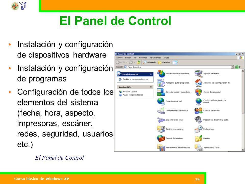 Curso básico de Windows XP 19 El Panel de Control Instalación y configuración de dispositivos hardware Instalación y configuración de programas Configuración de todos los elementos del sistema (fecha, hora, aspecto, impresoras, escáner, redes, seguridad, usuarios, etc.)