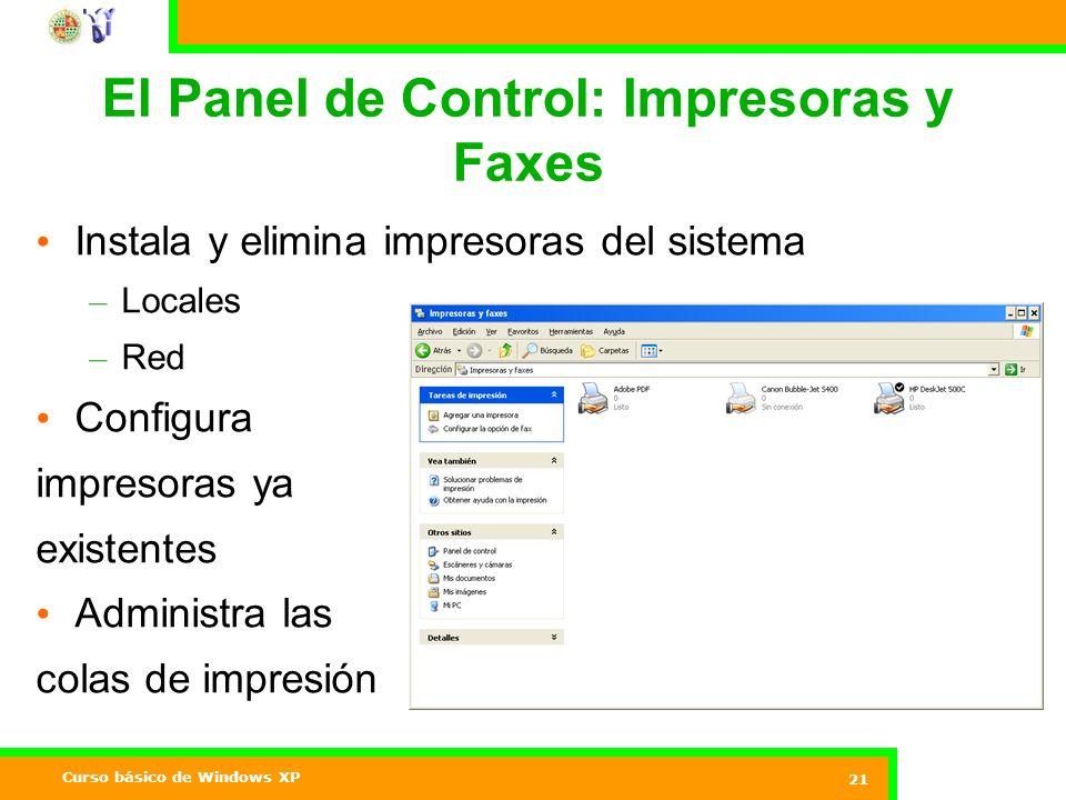 Curso básico de Windows XP 21 El Panel de Control: Impresoras y Faxes Instala y elimina impresoras del sistema – Locales – Red Configura impresoras ya existentes Administra las colas de impresión