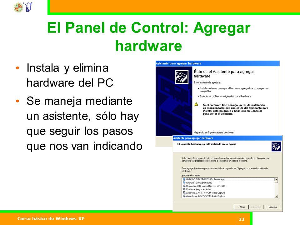 Curso básico de Windows XP 22 El Panel de Control: Agregar hardware Instala y elimina hardware del PC Se maneja mediante un asistente, sólo hay que seguir los pasos que nos van indicando