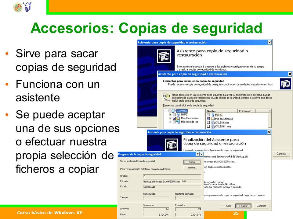 Curso básico de Windows XP 25 Accesorios: Copias de seguridad Sirve para sacar copias de seguridad Funciona con un asistente Se puede aceptar una de sus opciones o efectuar nuestra propia selección de ficheros a copiar