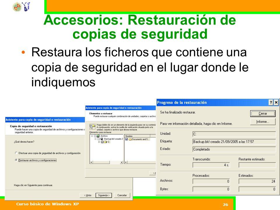 Curso básico de Windows XP 26 Accesorios: Restauración de copias de seguridad Restaura los ficheros que contiene una copia de seguridad en el lugar donde le indiquemos