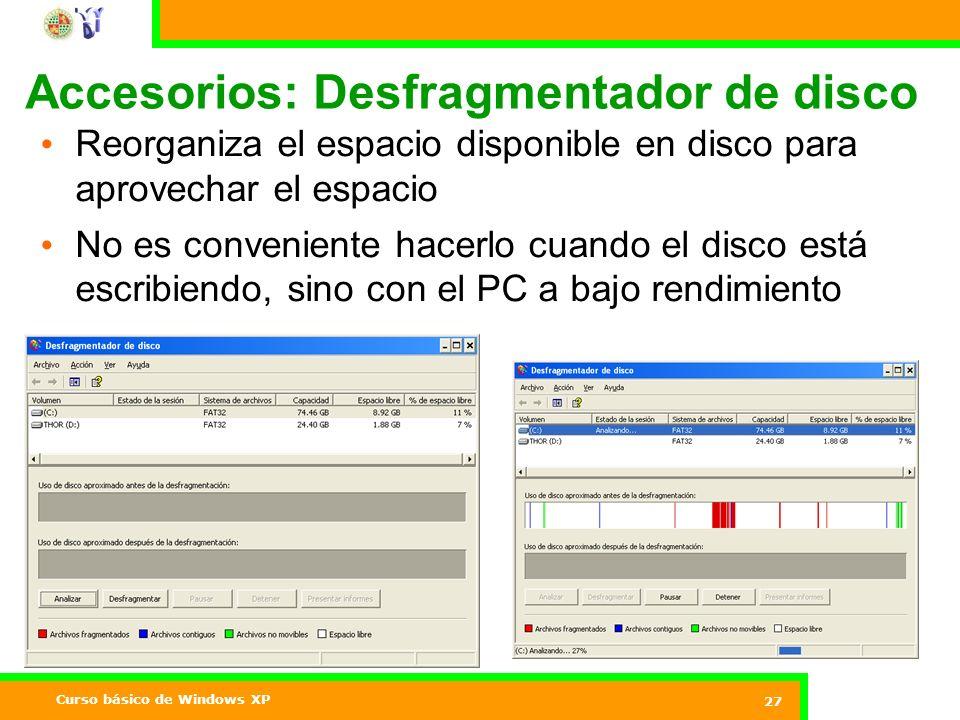 Curso básico de Windows XP 27 Accesorios: Desfragmentador de disco Reorganiza el espacio disponible en disco para aprovechar el espacio No es conveniente hacerlo cuando el disco está escribiendo, sino con el PC a bajo rendimiento