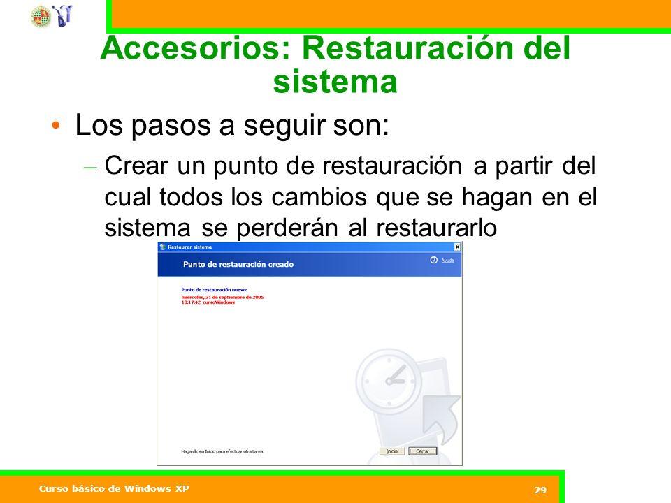 Curso básico de Windows XP 29 Accesorios: Restauración del sistema Los pasos a seguir son: – Crear un punto de restauración a partir del cual todos los cambios que se hagan en el sistema se perderán al restaurarlo
