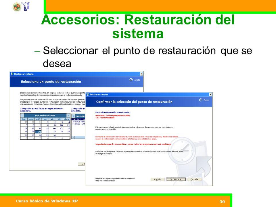 Curso básico de Windows XP 30 Accesorios: Restauración del sistema – Seleccionar el punto de restauración que se desea