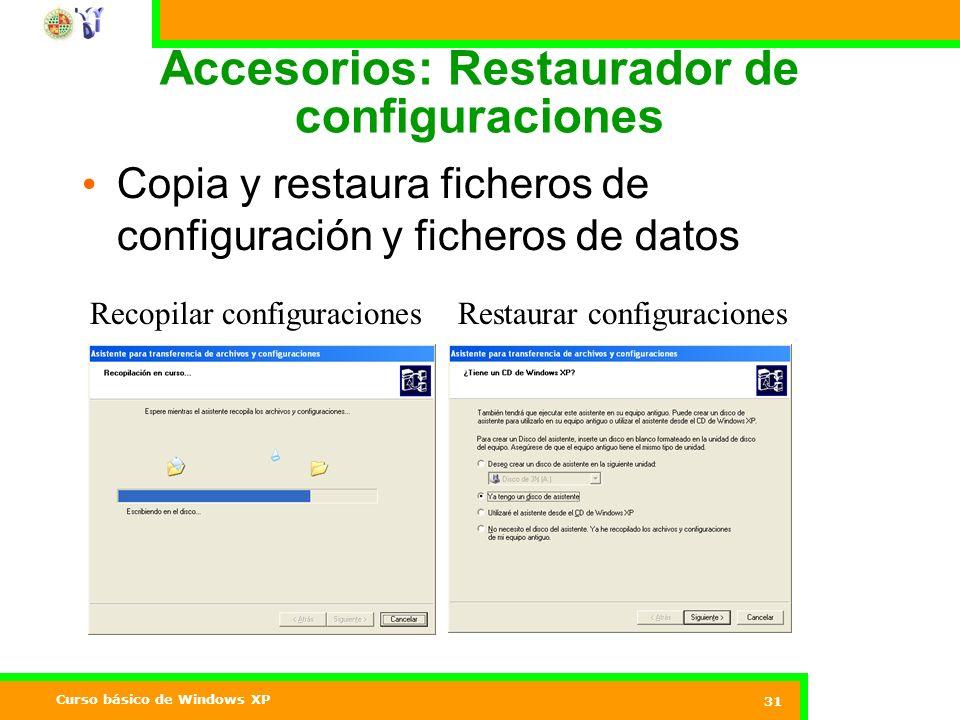 Curso básico de Windows XP 31 Accesorios: Restaurador de configuraciones Copia y restaura ficheros de configuración y ficheros de datos Restaurar configuracionesRecopilar configuraciones