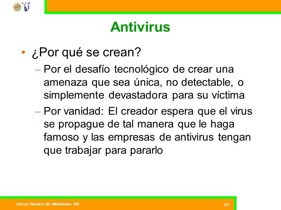 Curso básico de Windows XP 35 Antivirus ¿Por qué se crean.