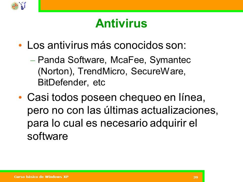 Curso básico de Windows XP 39 Antivirus Los antivirus más conocidos son: – Panda Software, McaFee, Symantec (Norton), TrendMicro, SecureWare, BitDefender, etc Casi todos poseen chequeo en línea, pero no con las últimas actualizaciones, para lo cual es necesario adquirir el software