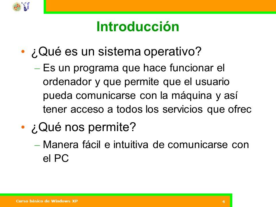 Curso básico de Windows XP 4 Introducción ¿Qué es un sistema operativo.