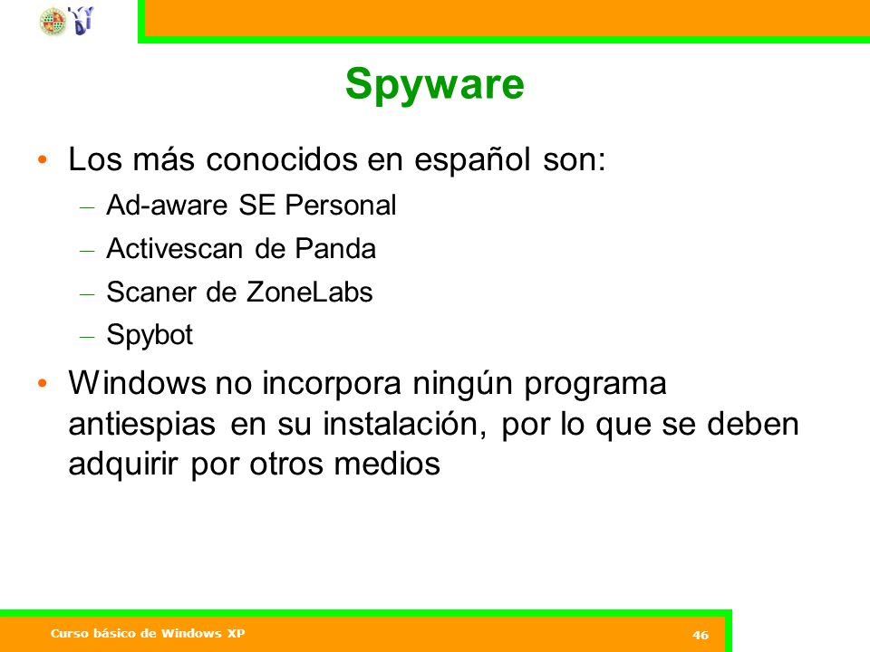 Curso básico de Windows XP 46 Spyware Los más conocidos en español son: – Ad-aware SE Personal – Activescan de Panda – Scaner de ZoneLabs – Spybot Win